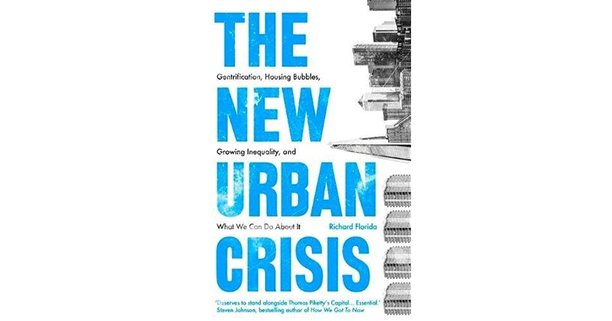 The New Urban Crisis Gentrification Housing Bubbles Growing Inequality And What We Can Do About It By Richard Florida