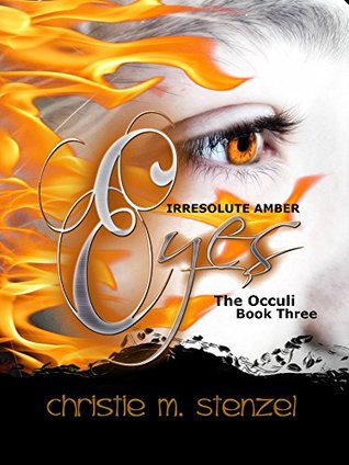 Irresolute Amber Eyes: The Occuli, Book Three (The Occuli Series #4)