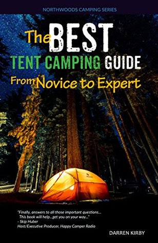 The Best Tent Camping Guide: From Novice To Expert (Northwoods Camping Series Book 1)