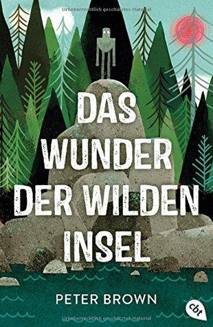 Das Wunder der wilden Insel by Peter  Brown