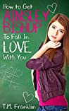 How to Get Ainsley Bishop to Fall in Love With You (How to Survive High School)