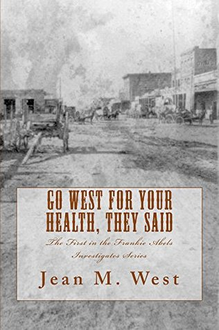 Go West for Your Health, They Said: The First in the Frankie Abels Investigates Series