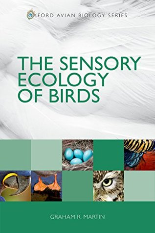 The Sensory Ecology of Birds (Oxford Avian Biology) Graham R. Martin