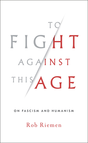 To Fight Against This Age: On Fascism and Humanism