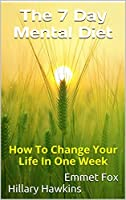The seven day mental diet how to change your life in a week by the 7 day mental diet how to change your life in one week fandeluxe Images