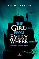The Girl from Everywhere - O Mapa do Tempo (The Girl from Everywhere, #1)
