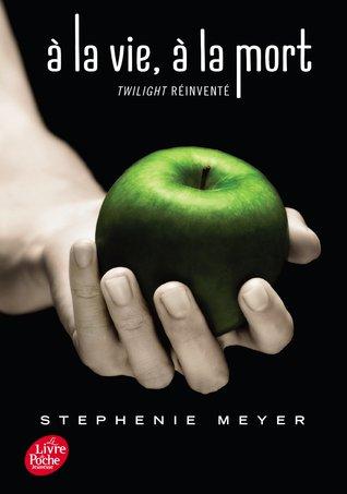 À la vie, à la mort: Twilight réinventé by Stephenie Meyer