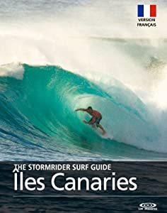The Stormrider Surf Guide Les îles Canaries - Version Français