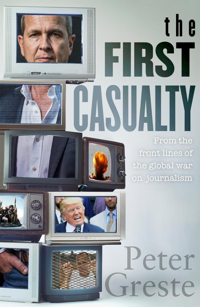 The First Casualty A Memoir from the Front Lines of the Global War on Journalism