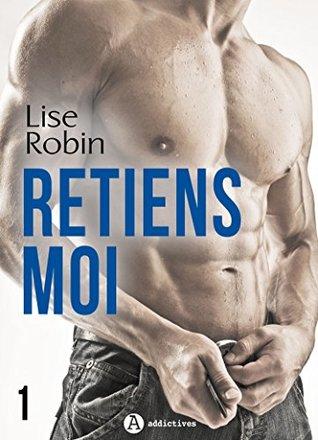Retiens-moi – Vol. 1 Lise Robin