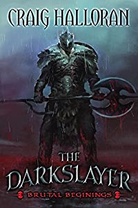 The Darkslayer: Brutal Beginnings: An Epic Sword and Sorcery Series Introduction