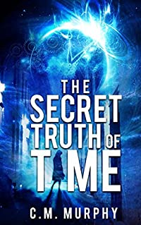 The Secret Truth of Time: A Time Travel / Supernatural Suspense Novel