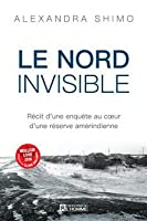 Le Nord invisible : récit d'une enquête au cœur d'une réserve amérindienne