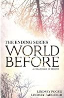 World Before: A Collection of Stories (The Ending Series) (Volume 5)
