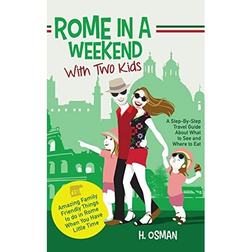 Amazing Family-Friendly Things to do in Rome When You Have Little Time Rome in a Weekend with Two Kids A Step-By-Step Travel Guide About What to See and Where to Eat