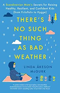 There's No Such Thing as Bad Weather: A Scandinavian Mom's Secrets for Raising Healthy, Resilient, and Confident Kids
