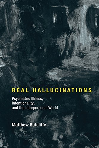 Real Hallucinations Psychiatric Illness, Intentionality, and the Interpersonal World (Philosophical Psychopathology)