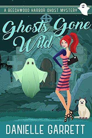 Ghosts Gone Wild by Danielle Garrett
