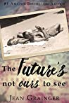 The Future's Not Ours To See (Carmel Sheehan #2)