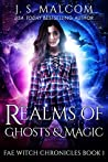 Realms of Ghosts and Magic (Fae Witch Chronicles, #1)