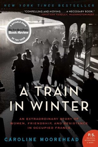 A Train in Winter: An Extraordinary Story of Women