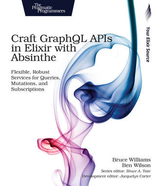 Craft GraphQL APIs in Elixir with Absinthe by Bruce Williams