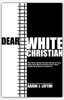 Dear White Christian: What Every White Christian Needs to Know About How Black Christians See, Think, & Experience Racism in America.