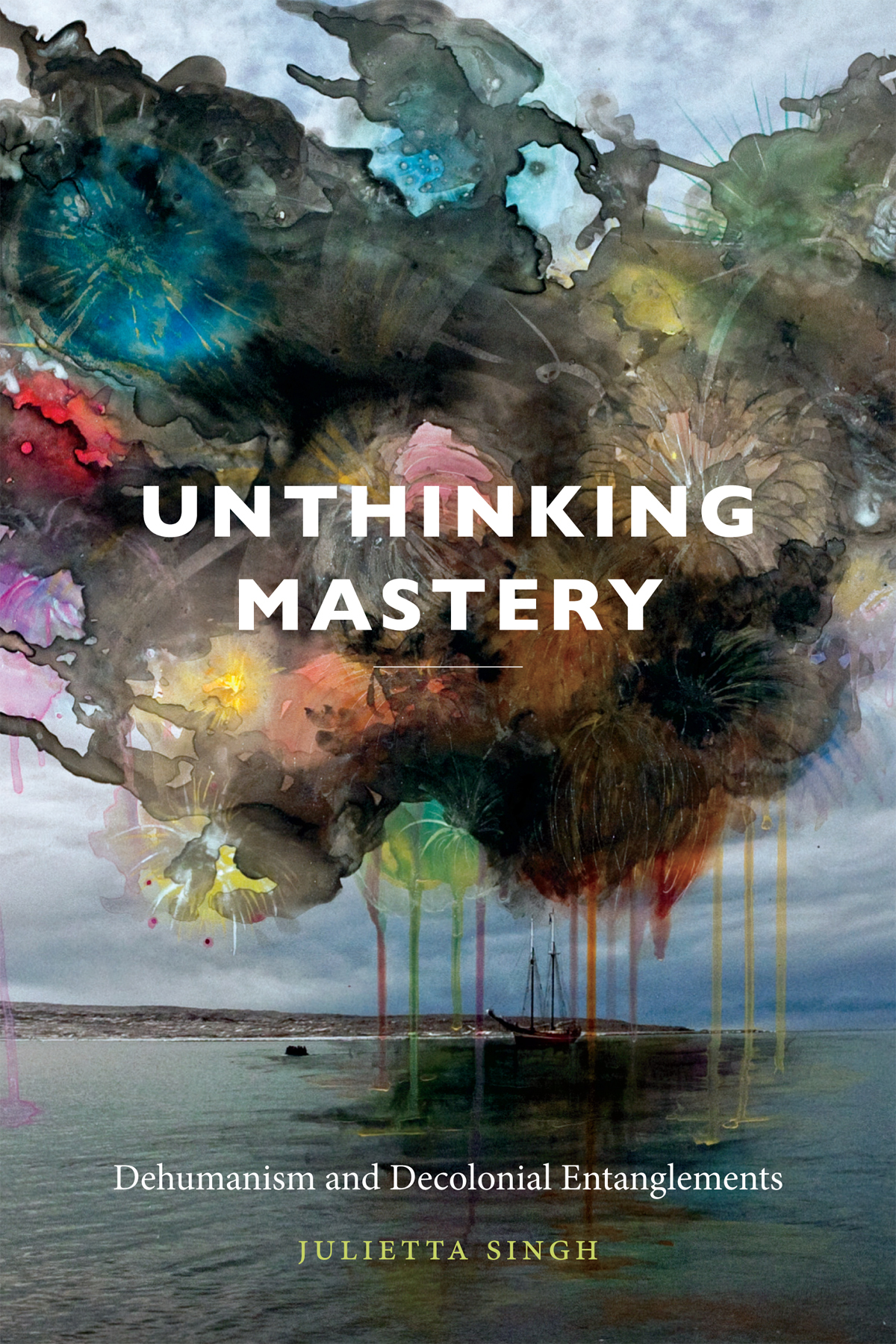 Unthinking Mastery Dehumanism and Decolonial Entanglements