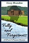 Folly and Forgiveness: A Pride and Prejudice Variation