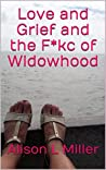 Love and Grief and the F*kc of Widowhood