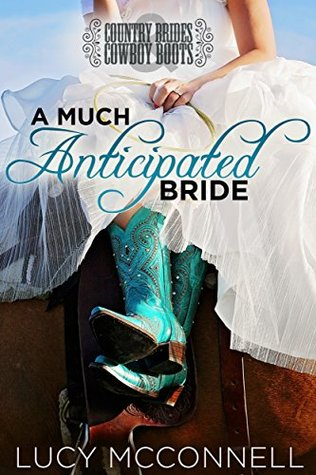 A Much Anticipated Bride: Country Brides & Cowboy Boots (Lime Peak Ranch, #2)