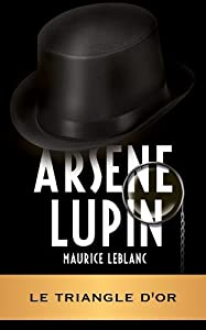 ARSÈNE LUPIN - Le triangle d'or (ARSÈNE LUPIN GENTLEMAN-CAMBRIOLEUR t. 8)