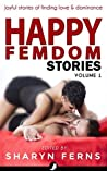 Happy Femdom Stories Volume 1: Joyful stories of finding love & dominance