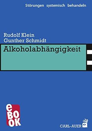 Alkoholabhängigkeit (Störungen systemisch behandeln 10) Rudolf Klein, Günther Schmidt