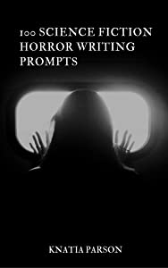 100 Science Fiction Horror Writing Prompts (Science Fiction Writing Series, #10)