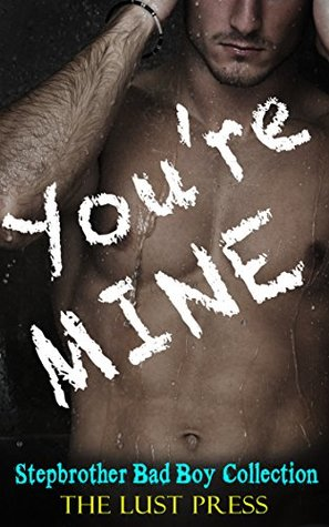 STEPBROTHER ROMANCE: ROMANCE: ROMANCE COLLECTION: You're Mine (FREE BONUS STEAMY HOT STORY!!) (Collection Contemporary Boy Romance BBW Billionaire Taboo Bad Book 1)