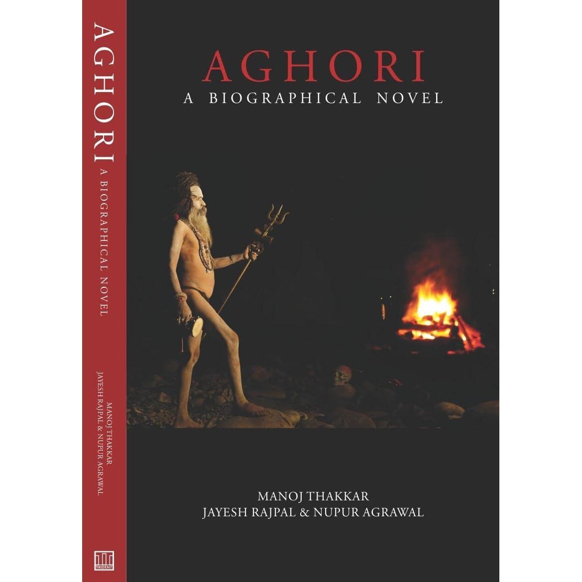 Aghori: A Biographcal Novel by Manoj Thakkar