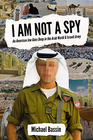 I Am Not A Spy: An American Jew Goes Deep in the Arab World & Israeli Army