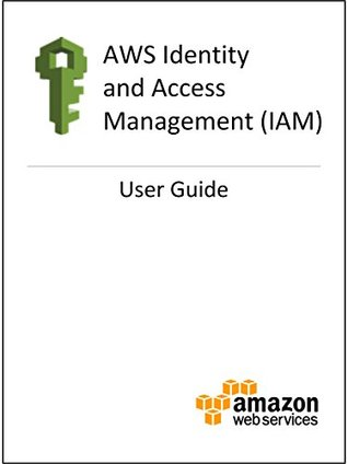 AWS Identity and Access Management: User Guide by Amazon Web Services