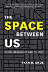 The Space between Us: Social Geography and Politics