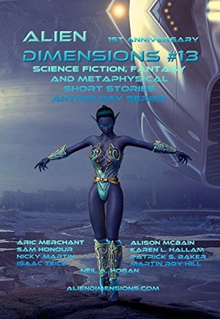 Alien Dimensions: Science Fiction, Fantasy and Metaphysical Short Stories #13
