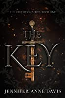The Key (The True Reign Series, Book 1)