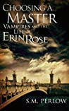 Choosing a Master (Vampires and the Life of Erin Rose #1)
