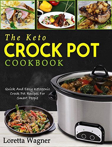 The Keto Crock Pot Cookbook Quick And Easy Ketogenic Crock Pot Recipes For Smart People