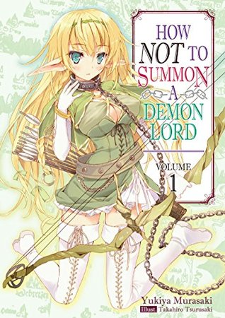 How NOT to Summon a Demon Lord, Light Novel Vol. 1 (How NOT to Summon a Demon Lord [Light Novel], #1)