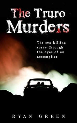 The Truro Murders: The Sex Killing Spree Through the Eyes of an Accomplice