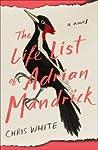 The Life List of Adrian Mandrick by Chris            White