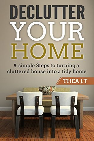 Declutter: Decluttering your home 5 simple Steps to turning a cluttered house into a tidy home!
