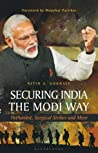 Securing India The Modi Way Pathankot, Surgical Strikes and More