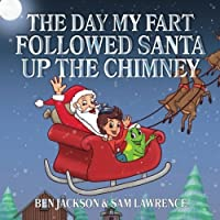 The Day My Fart Followed Santa Up the Chimney